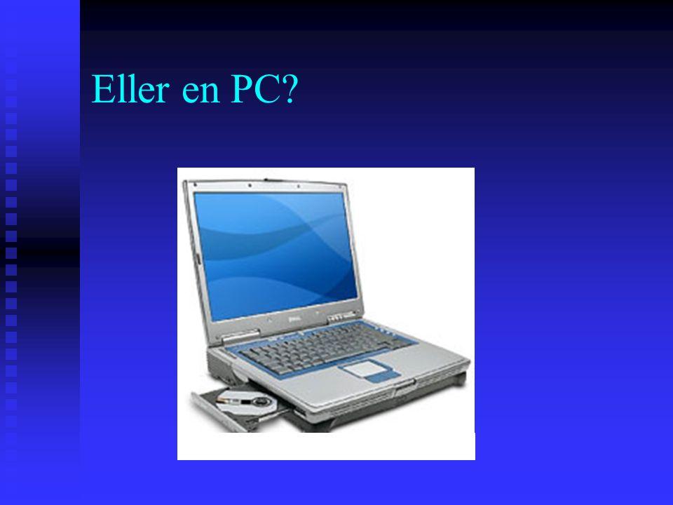 Eller en PC?