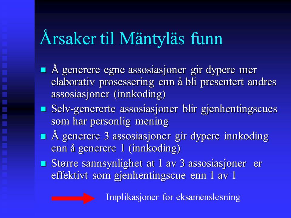 Årsaker til Mäntyläs funn Å generere egne assosiasjoner gir dypere mer elaborativ prosessering enn å bli presentert andres assosiasjoner (innkoding) Å