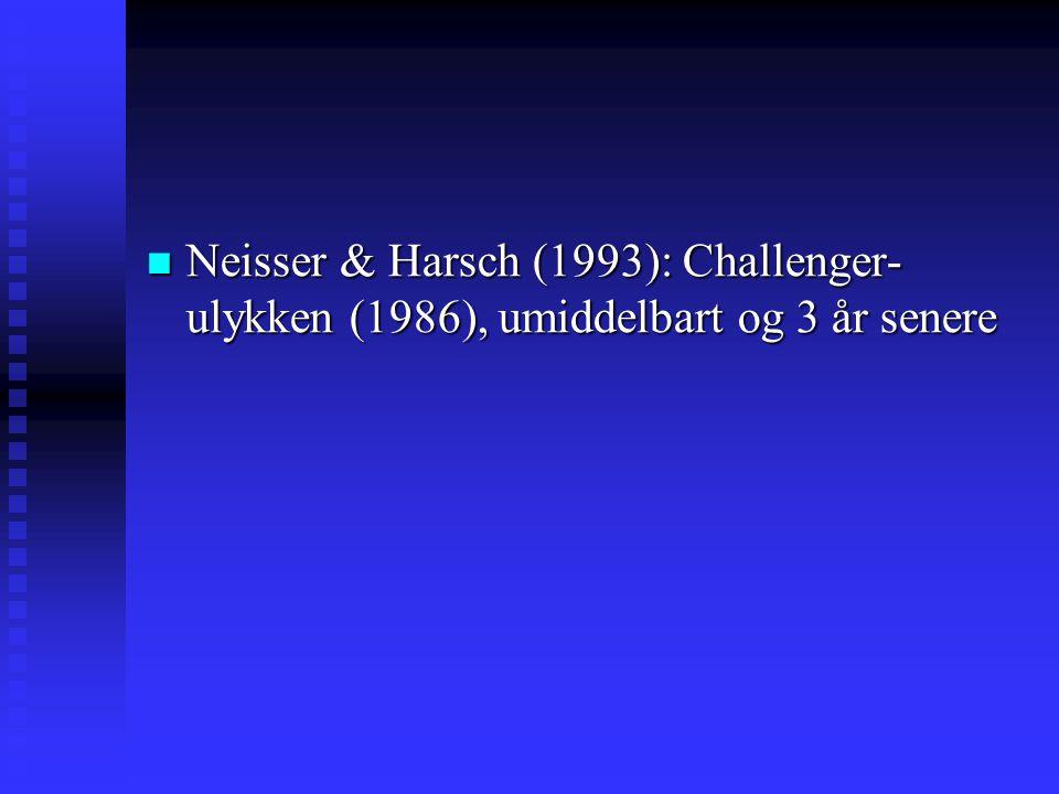 Neisser & Harsch (1993): Challenger- ulykken (1986), umiddelbart og 3 år senere Neisser & Harsch (1993): Challenger- ulykken (1986), umiddelbart og 3