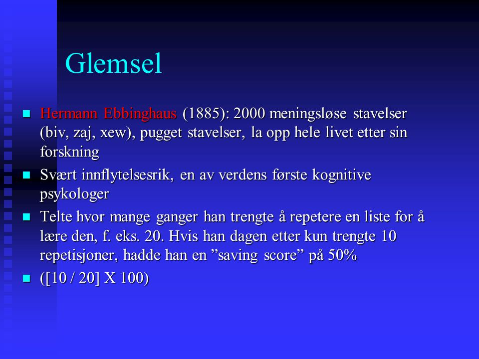 Glemsel Hermann Ebbinghaus (1885): 2000 meningsløse stavelser (biv, zaj, xew), pugget stavelser, la opp hele livet etter sin forskning Hermann Ebbingh