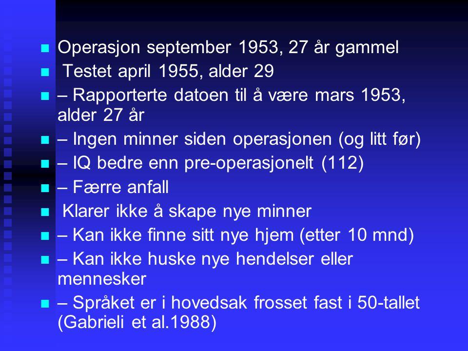 Operasjon september 1953, 27 år gammel Testet april 1955, alder 29 – Rapporterte datoen til å være mars 1953, alder 27 år – Ingen minner siden operasj