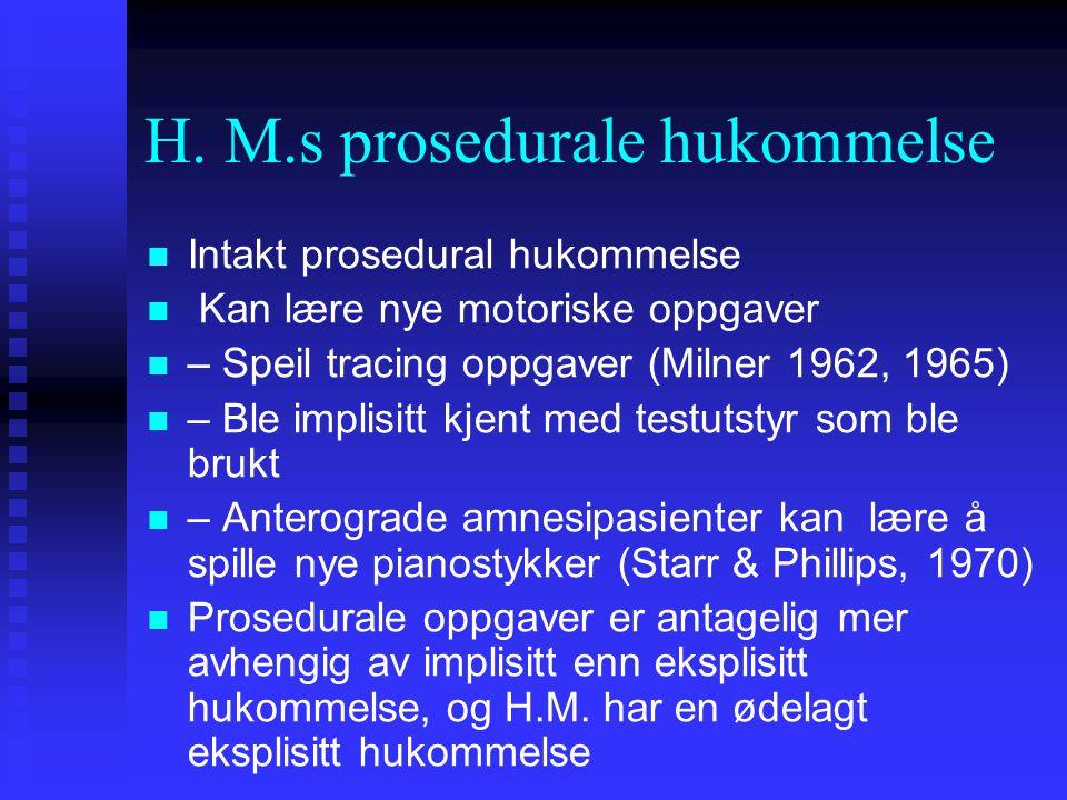 H. M.s prosedurale hukommelse Intakt prosedural hukommelse Kan lære nye motoriske oppgaver – Speil tracing oppgaver (Milner 1962, 1965) – Ble implisit