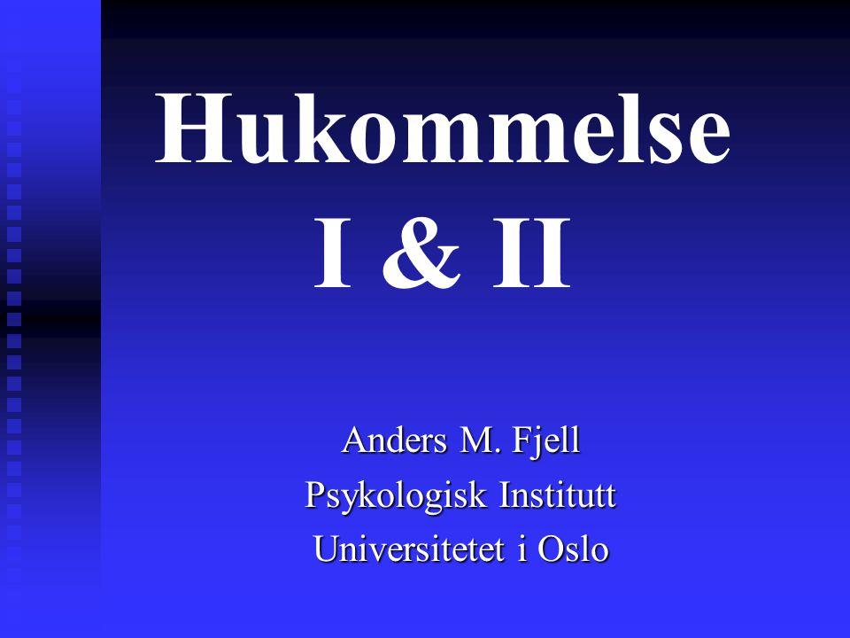 Hukommelse I & II Anders M. Fjell Psykologisk Institutt Universitetet i Oslo