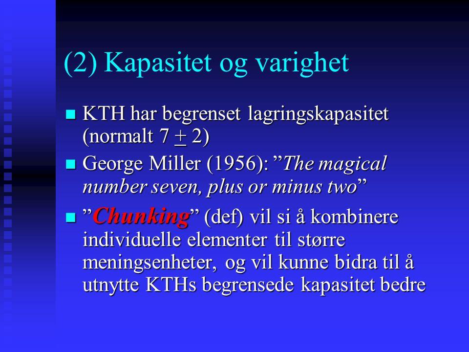 (2) Kapasitet og varighet KTH har begrenset lagringskapasitet (normalt 7 + 2) KTH har begrenset lagringskapasitet (normalt 7 + 2) George Miller (1956)