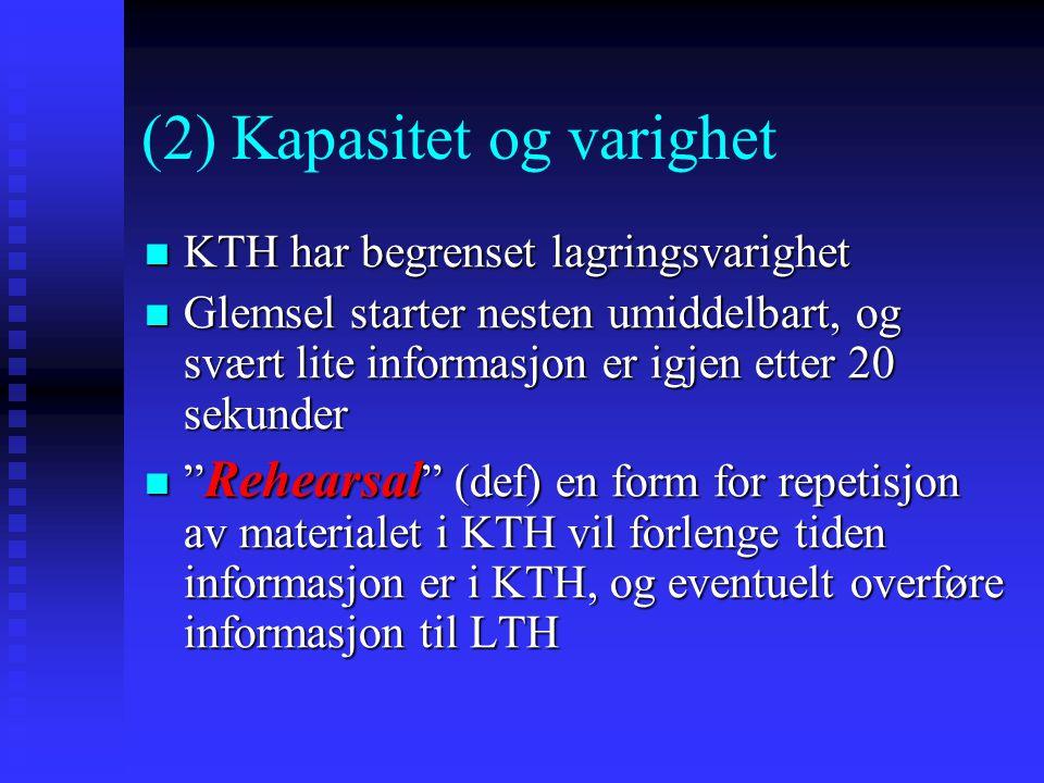 (2) Kapasitet og varighet KTH har begrenset lagringsvarighet KTH har begrenset lagringsvarighet Glemsel starter nesten umiddelbart, og svært lite info