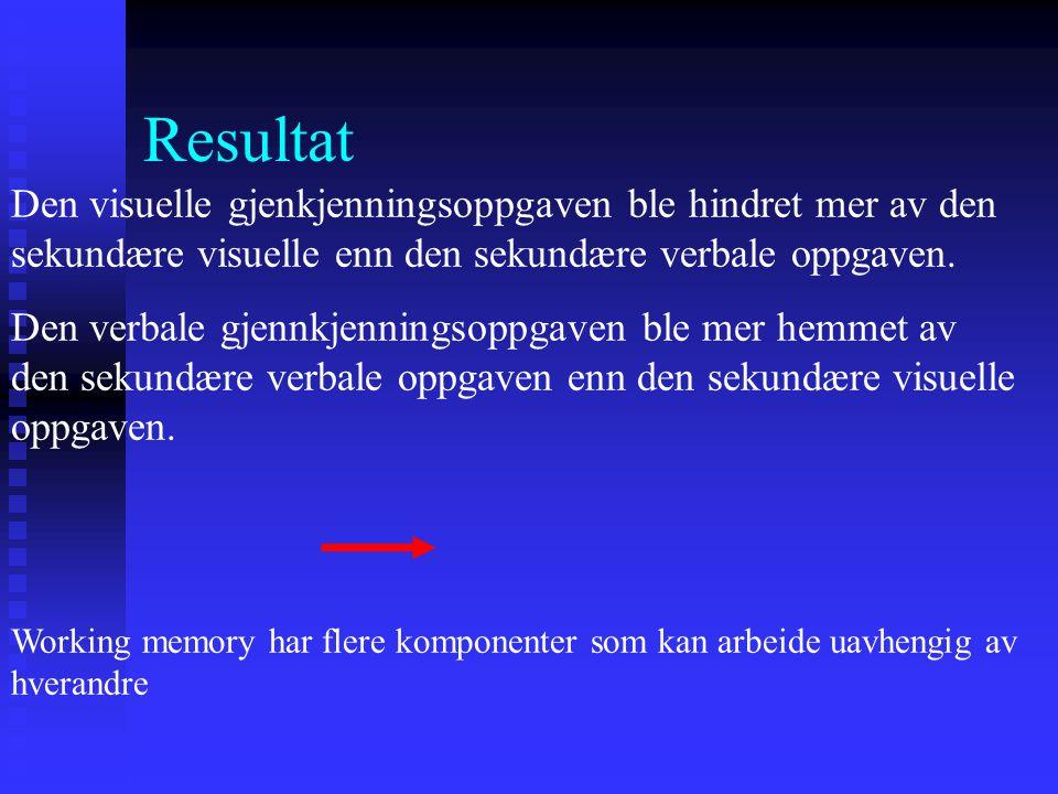Resultat Den visuelle gjenkjenningsoppgaven ble hindret mer av den sekundære visuelle enn den sekundære verbale oppgaven. Den verbale gjennkjenningsop