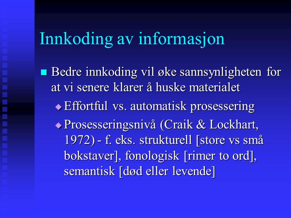 Innkoding av informasjon Bedre innkoding vil øke sannsynligheten for at vi senere klarer å huske materialet Bedre innkoding vil øke sannsynligheten fo