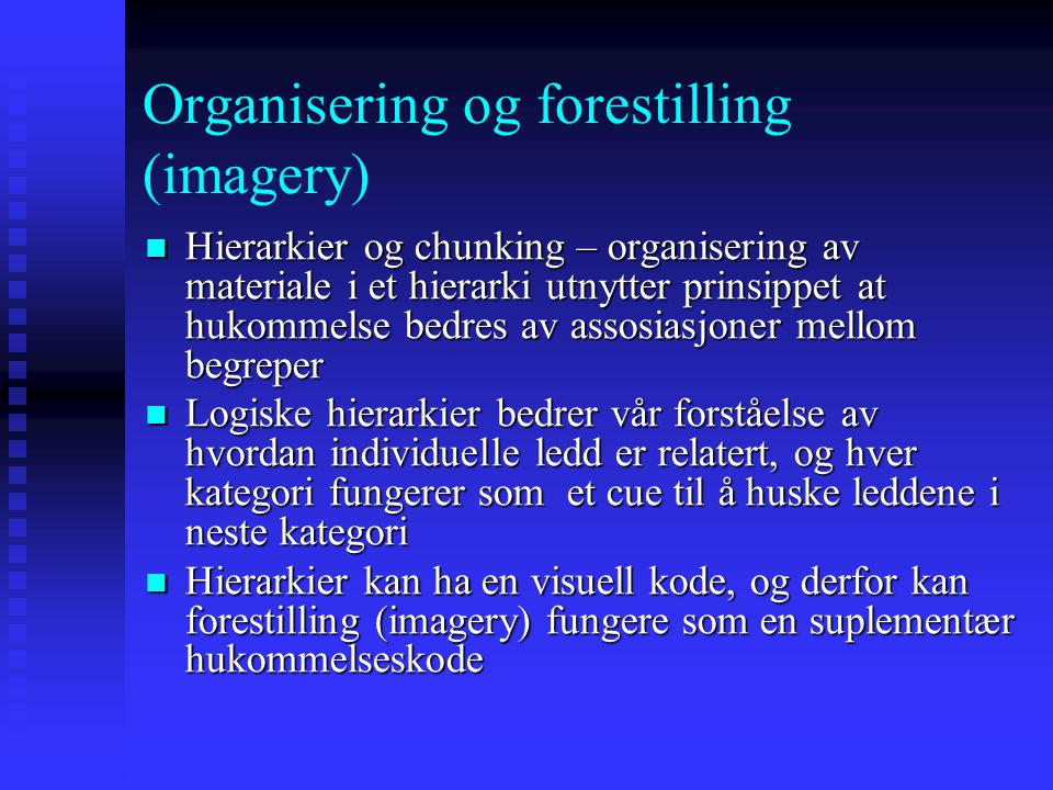 Organisering og forestilling (imagery) Hierarkier og chunking – organisering av materiale i et hierarki utnytter prinsippet at hukommelse bedres av as
