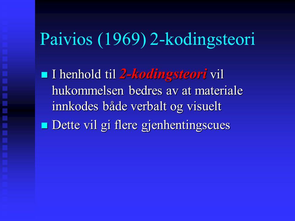 Paivios (1969) 2-kodingsteori I henhold til 2-kodingsteori vil hukommelsen bedres av at materiale innkodes både verbalt og visuelt I henhold til 2-kod