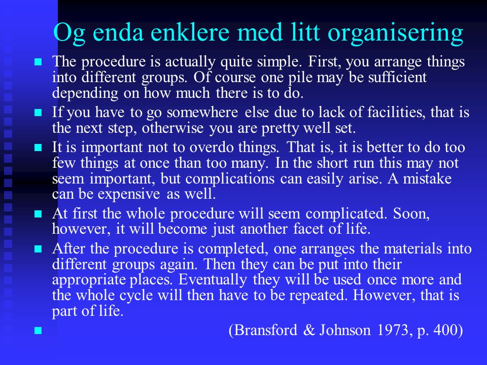 Og enda enklere med litt organisering The procedure is actually quite simple. First, you arrange things into different groups. Of course one pile may