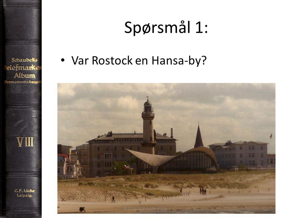 Spørsmål 1: 2 Var Rostock en Hansa-by? © Erik Strømsøe 2012