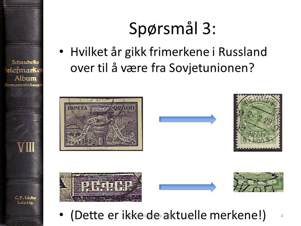 Spørsmål 3: 4 Hvilket år gikk frimerkene i Russland over til å være fra Sovjetunionen? (Dette er ikke de aktuelle merkene!) © Erik Strømsøe 2012