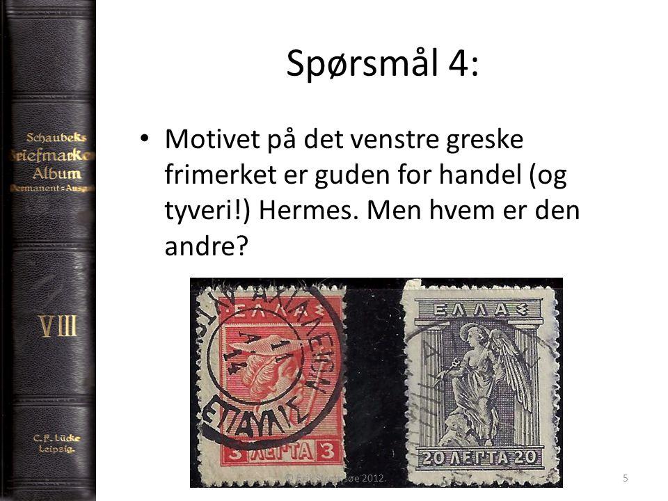 Spørsmål 4: 5 Motivet på det venstre greske frimerket er guden for handel (og tyveri!) Hermes. Men hvem er den andre? © Erik Strømsøe 2012