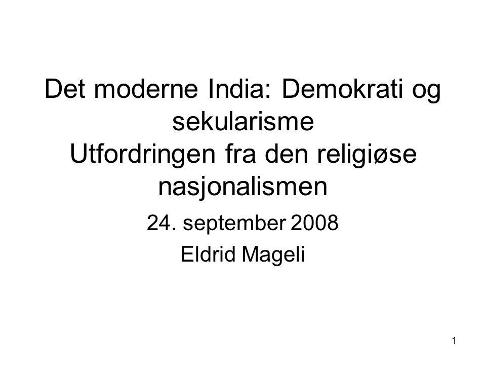 1 Det moderne India: Demokrati og sekularisme Utfordringen fra den religiøse nasjonalismen 24. september 2008 Eldrid Mageli