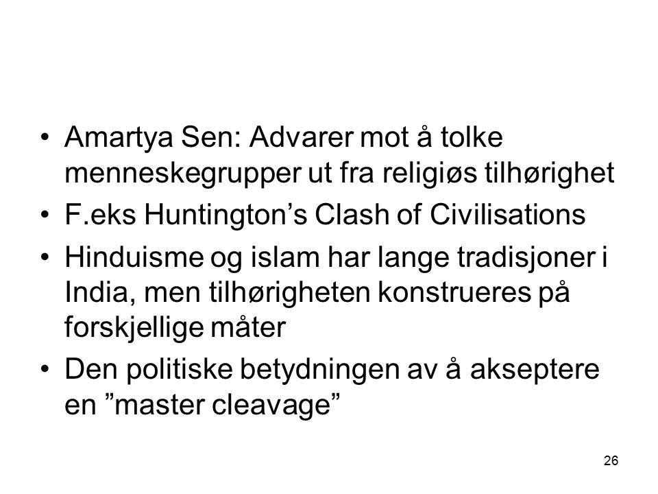 26 Amartya Sen: Advarer mot å tolke menneskegrupper ut fra religiøs tilhørighet F.eks Huntington's Clash of Civilisations Hinduisme og islam har lange