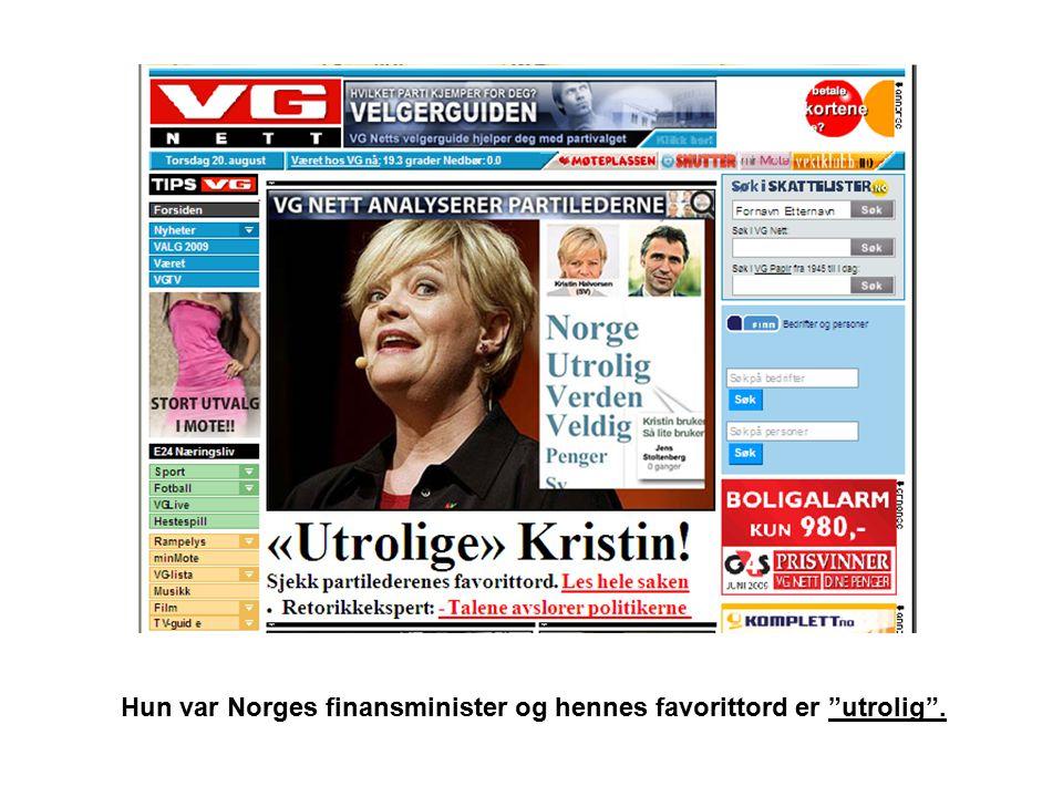 Hun var Norges finansminister og hennes favorittord er utrolig .