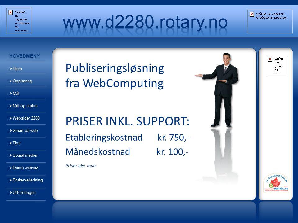 Publiseringsløsning fra WebComputing PRISER INKL. SUPPORT: Etableringskostnad kr. 750,- Månedskostnad kr. 100,- HOVEDMENY  Hjem  Opplæring  Mål  M