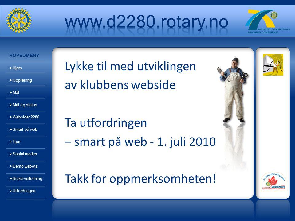 Lykke til med utviklingen av klubbens webside Ta utfordringen – smart på web - 1. juli 2010 Takk for oppmerksomheten! HOVEDMENY  Hjem  Opplæring  M