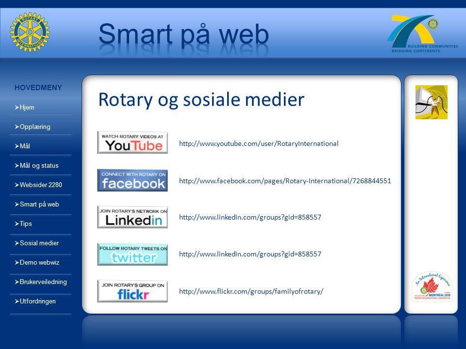http://www.youtube.com/user/RotaryInternational http://www.facebook.com/pages/Rotary-International/7268844551 http://www.linkedin.com/groups gid=858557 http://www.flickr.com/groups/familyofrotary/ Rotary og sosiale medier HOVEDMENY  Hjem  Opplæring  Mål  Mål og status  Websider 2280  Smart på web  Tips  Sosial medier  Demo webwiz  Brukerveiledning  Utfordringen