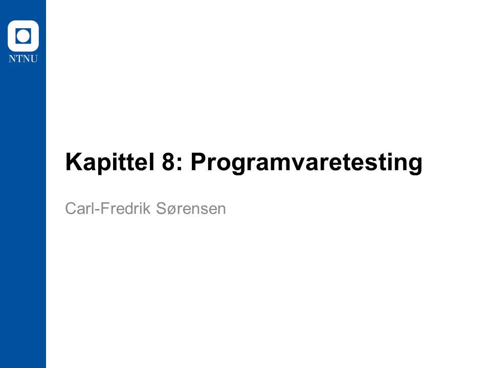 Kapittel 8: Programvaretesting Carl-Fredrik Sørensen