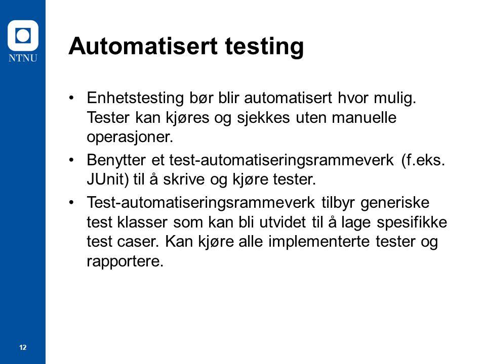 12 Automatisert testing Enhetstesting bør blir automatisert hvor mulig.