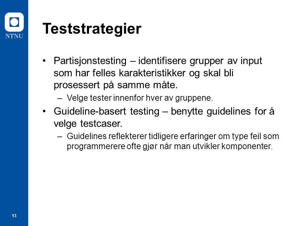 13 Teststrategier Partisjonstesting – identifisere grupper av input som har felles karakteristikker og skal bli prosessert på samme måte.