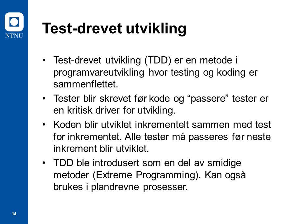 14 Test-drevet utvikling Test-drevet utvikling (TDD) er en metode i programvareutvikling hvor testing og koding er sammenflettet.