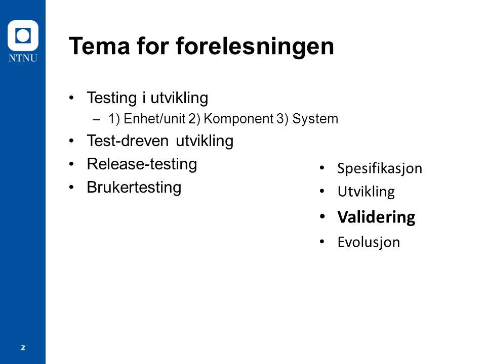 2 Tema for forelesningen Testing i utvikling –1) Enhet/unit 2) Komponent 3) System Test-dreven utvikling Release-testing Brukertesting Spesifikasjon Utvikling Validering Evolusjon