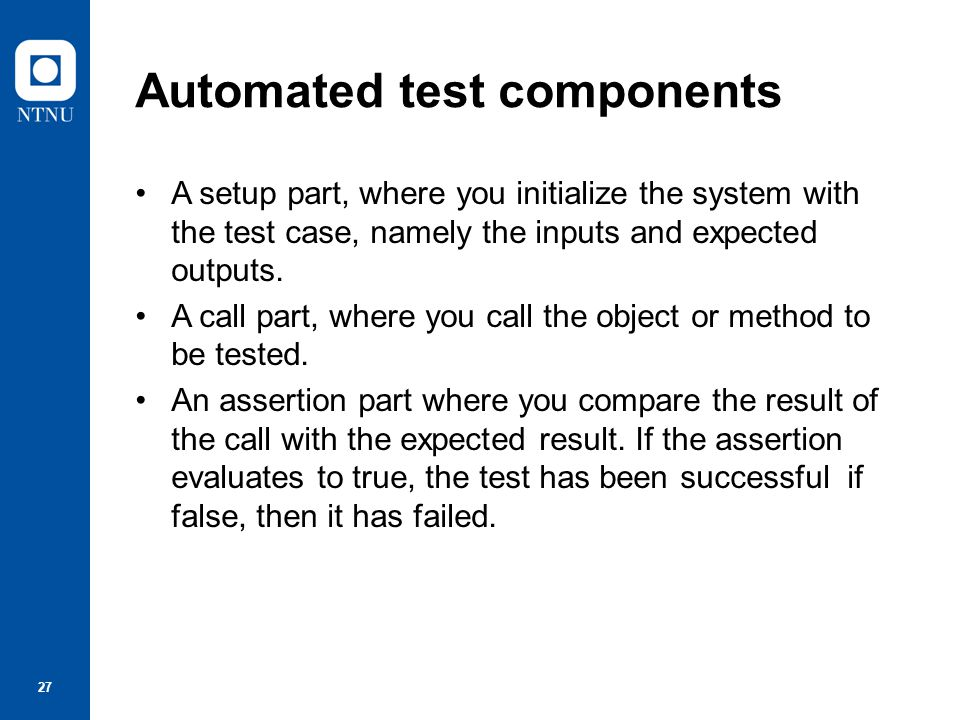 28 Unit test effectiveness The test cases should show that, when used as expected, the component that you are testing does what it is supposed to do.
