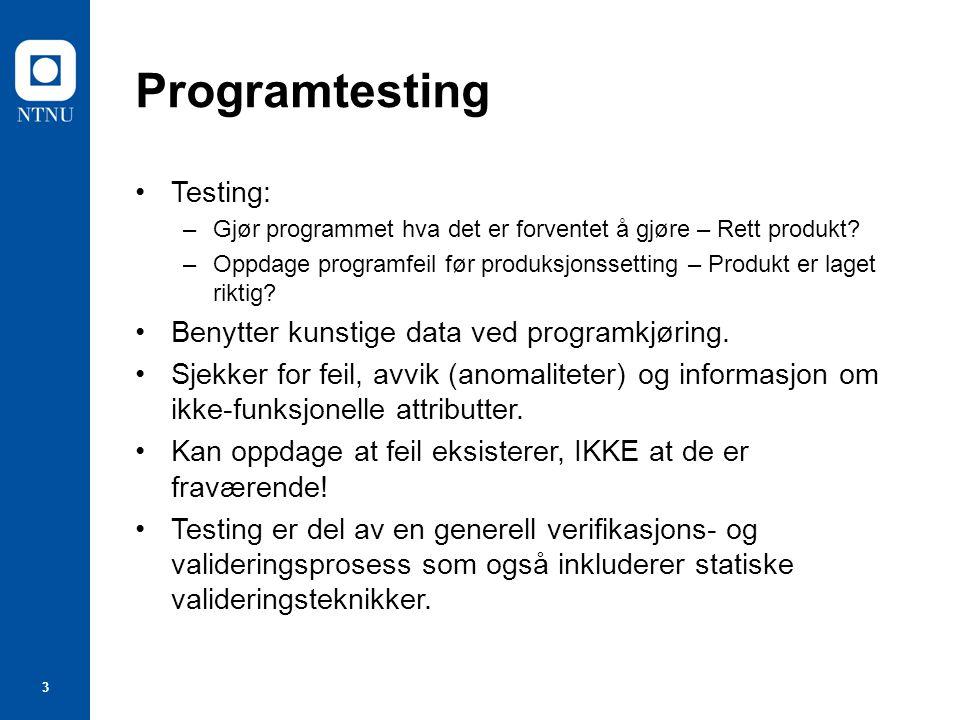 3 Programtesting Testing: –Gjør programmet hva det er forventet å gjøre – Rett produkt.