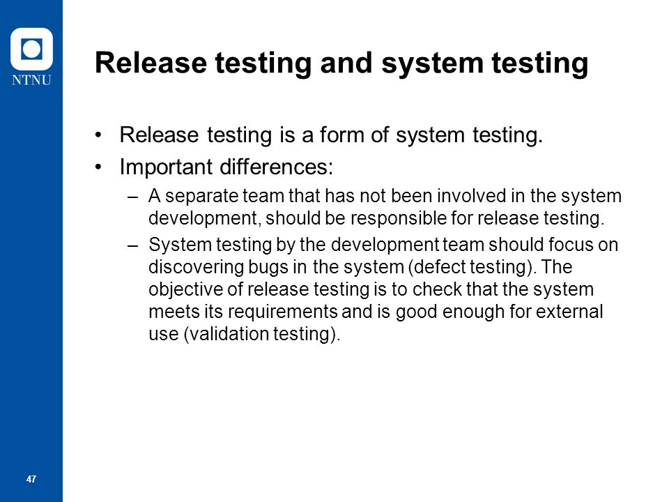 48 Requirements based testing Requirements-based testing involves examining each requirement and developing a test or tests for it.