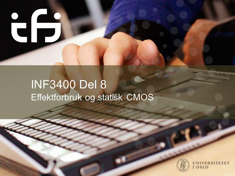 INF3400 Del 8 Effektforbruk og statisk CMOS