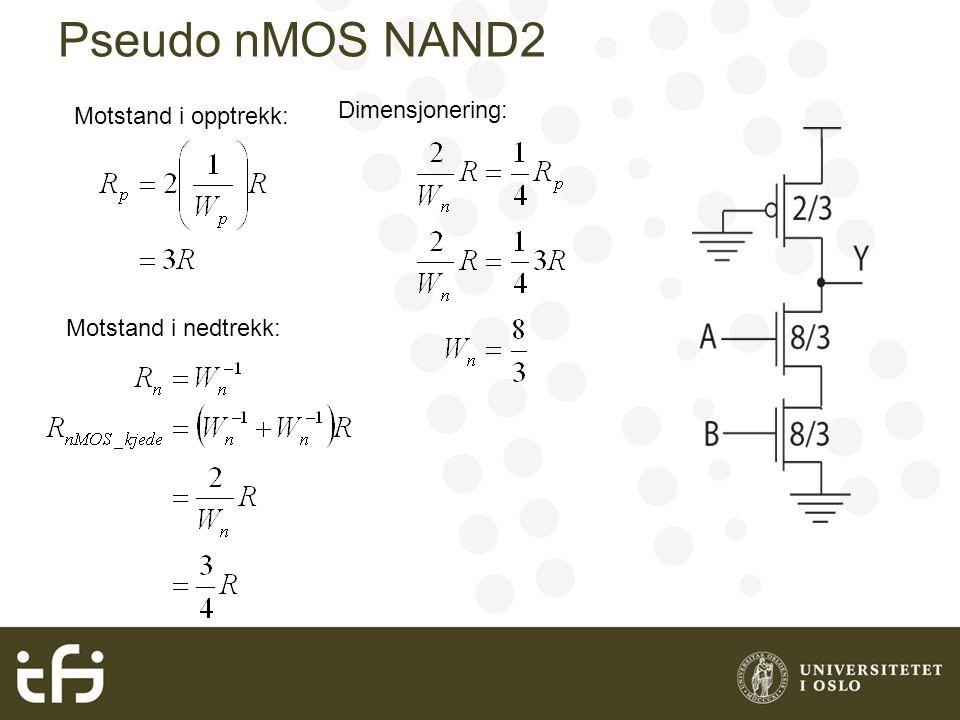 Pseudo nMOS NAND2 Motstand i opptrekk: Motstand i nedtrekk: Dimensjonering: