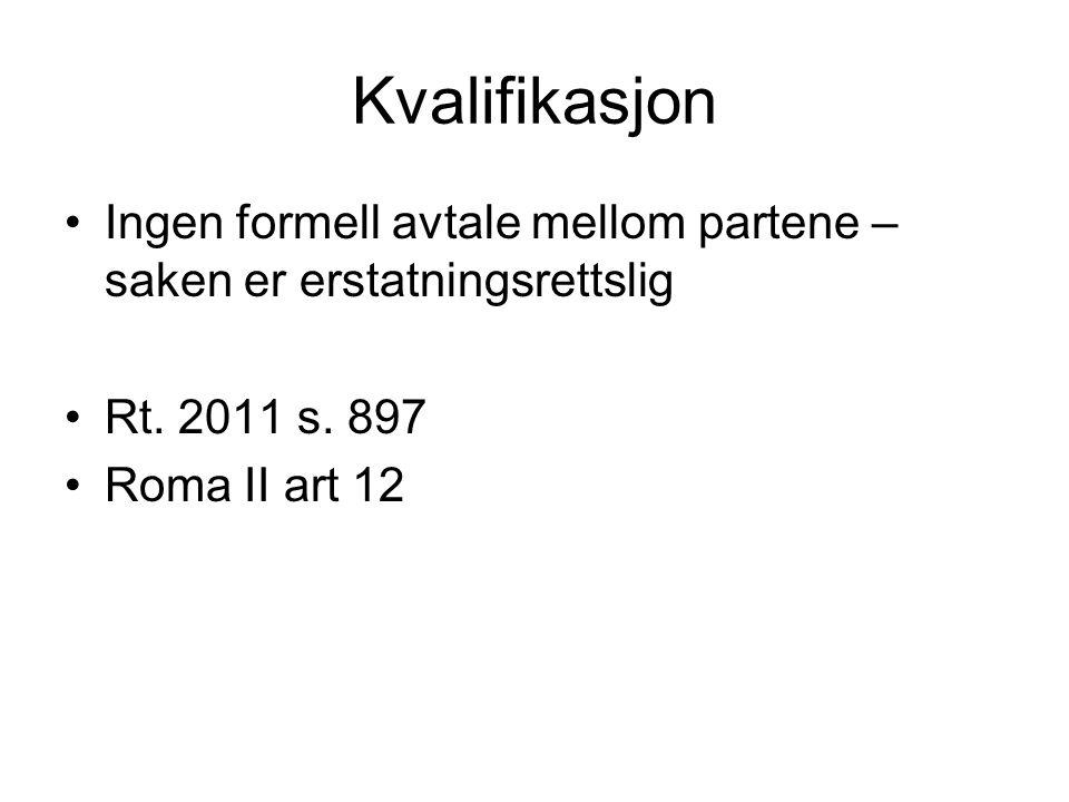 Kvalifikasjon Ingen formell avtale mellom partene – saken er erstatningsrettslig Rt. 2011 s. 897 Roma II art 12