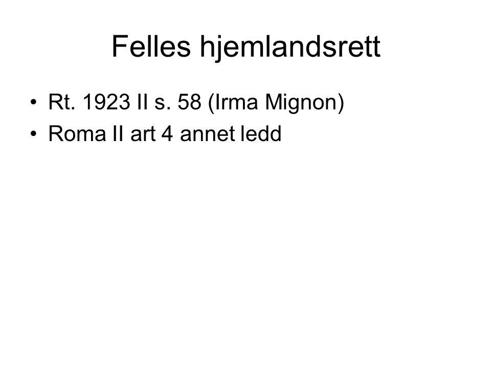 Felles hjemlandsrett Rt. 1923 II s. 58 (Irma Mignon) Roma II art 4 annet ledd