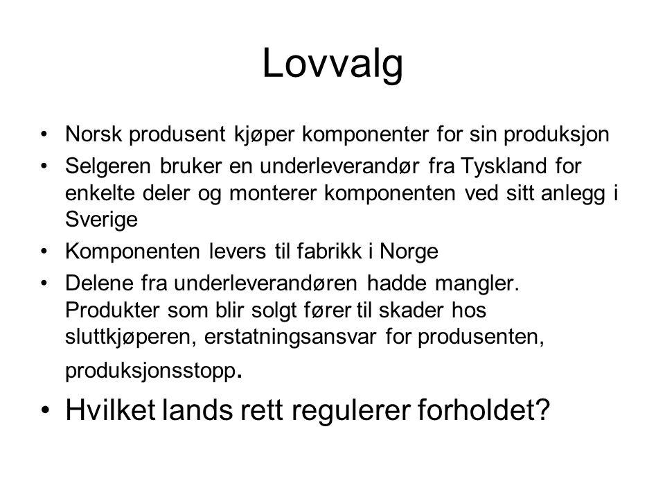 Lovvalg Norsk produsent kjøper komponenter for sin produksjon Selgeren bruker en underleverandør fra Tyskland for enkelte deler og monterer komponente