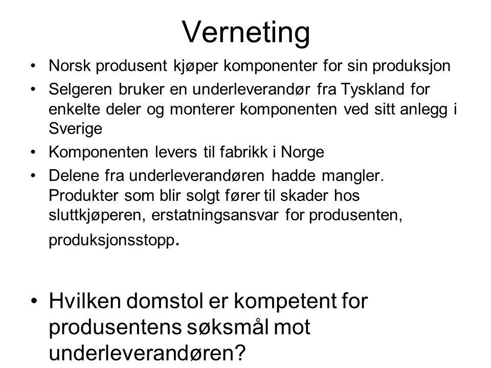Verneting Norsk produsent kjøper komponenter for sin produksjon Selgeren bruker en underleverandør fra Tyskland for enkelte deler og monterer komponenten ved sitt anlegg i Sverige Komponenten levers til fabrikk i Norge Delene fra underleverandøren hadde mangler.