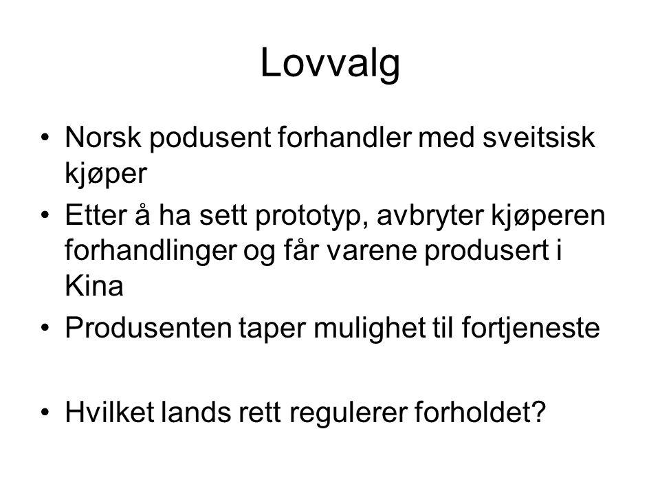 Lovvalg Norsk podusent forhandler med sveitsisk kjøper Etter å ha sett prototyp, avbryter kjøperen forhandlinger og får varene produsert i Kina Produs