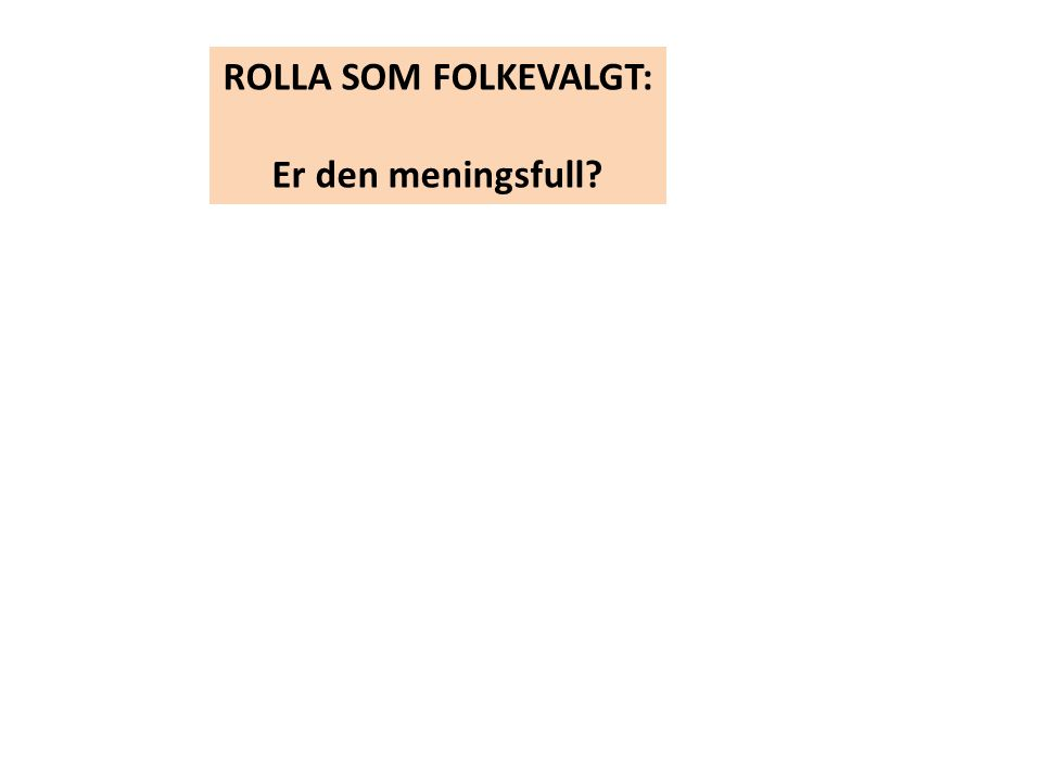 ROLLA SOM FOLKEVALGT: Er den meningsfull?