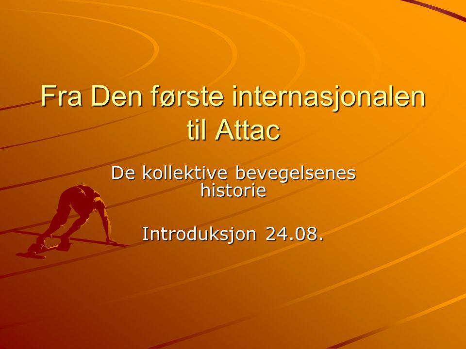 Fra Den første internasjonalen til Attac De kollektive bevegelsenes historie Introduksjon 24.08.