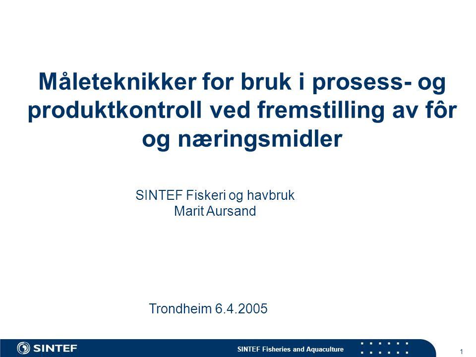 SINTEF Fisheries and Aquaculture 1 Måleteknikker for bruk i prosess- og produktkontroll ved fremstilling av fôr og næringsmidler SINTEF Fiskeri og havbruk Marit Aursand Trondheim 6.4.2005