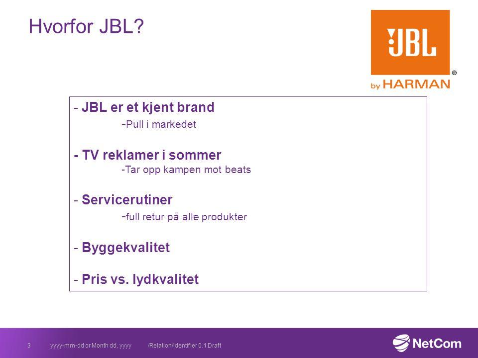 Hvorfor JBL? 3yyyy-mm-dd or Month dd, yyyy /Relation/Identifier 0.1 Draft - JBL er et kjent brand - Pull i markedet - TV reklamer i sommer -Tar opp ka