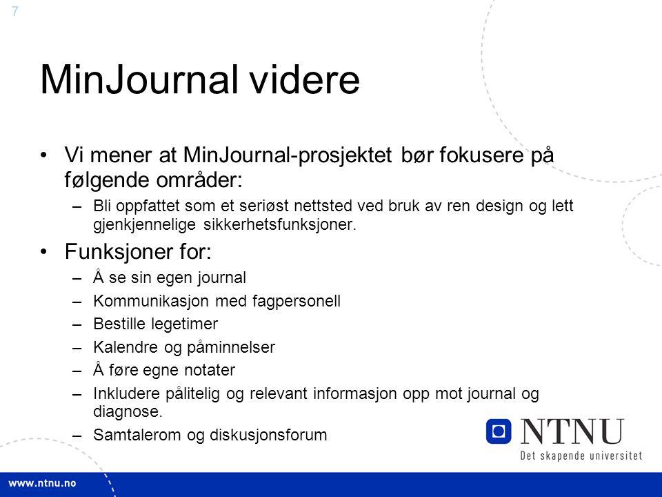 7 MinJournal videre Vi mener at MinJournal-prosjektet bør fokusere på følgende områder: –Bli oppfattet som et seriøst nettsted ved bruk av ren design og lett gjenkjennelige sikkerhetsfunksjoner.