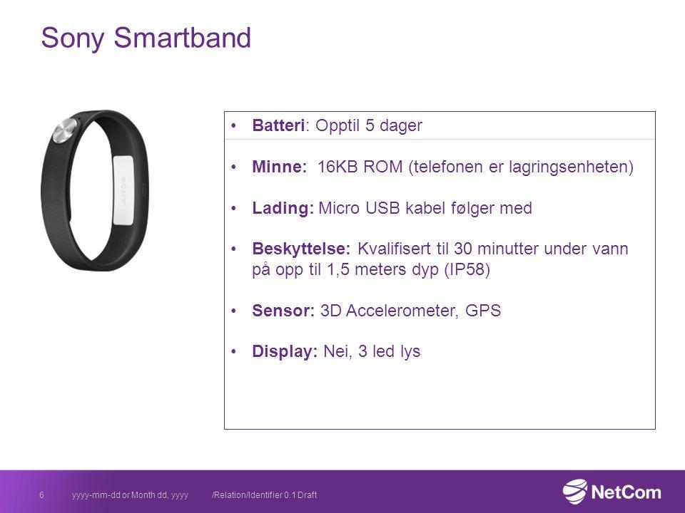 Sony Smartband yyyy-mm-dd or Month dd, yyyy /Relation/Identifier 0.1 Draft6 Batteri: Opptil 5 dager Minne: 16KB ROM (telefonen er lagringsenheten) Lading: Micro USB kabel følger med Beskyttelse: Kvalifisert til 30 minutter under vann på opp til 1,5 meters dyp (IP58) Sensor: 3D Accelerometer, GPS Display: Nei, 3 led lys