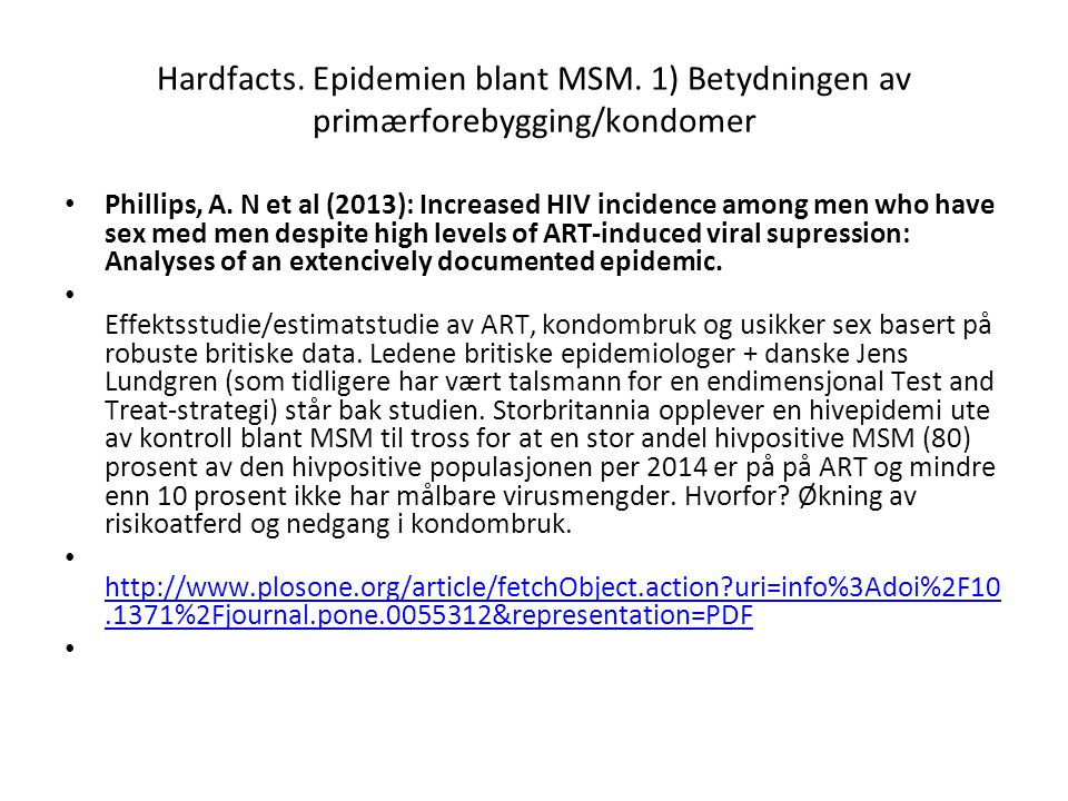 Hardfacts. Epidemien blant MSM. 1) Betydningen av primærforebygging/kondomer Phillips, A. N et al (2013): Increased HIV incidence among men who have s