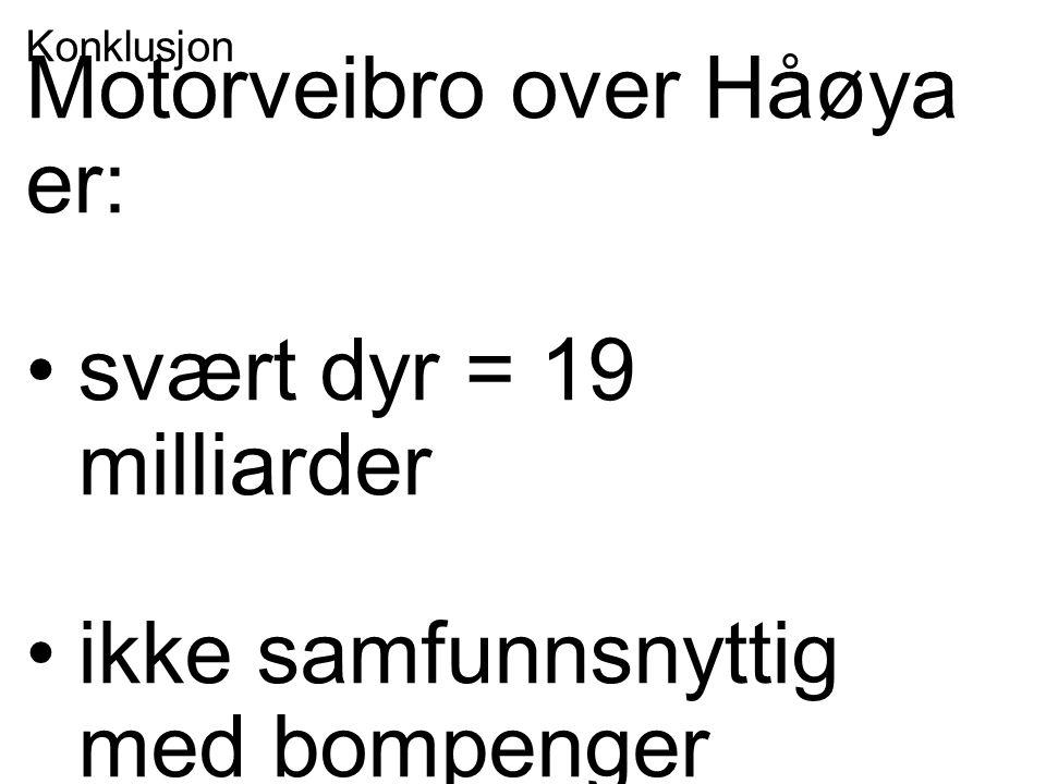 Konklusjon Motorveibro over Håøya er: svært dyr = 19 milliarder ikke samfunnsnyttig med bompenger