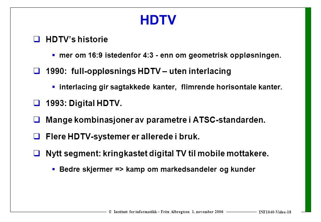 INF1040-Video-18 © Institutt for informatikk – Fritz Albregtsen 1. november 2006 HDTV  HDTV's historie  mer om 16:9 istedenfor 4:3 - enn om geometri