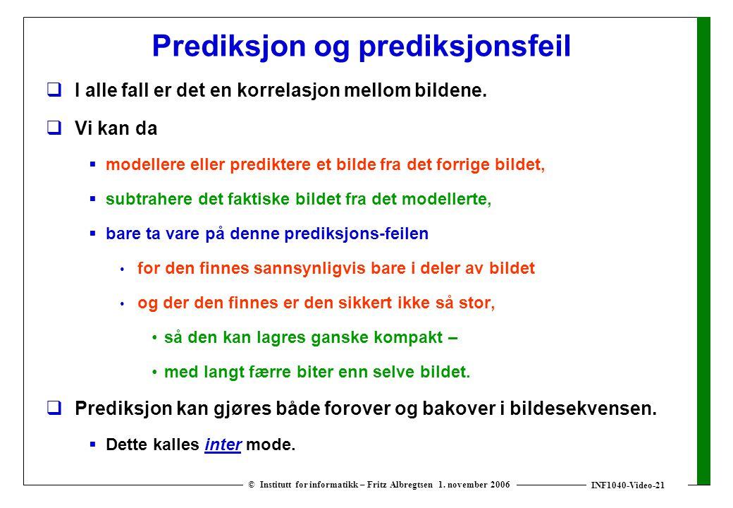 INF1040-Video-21 © Institutt for informatikk – Fritz Albregtsen 1. november 2006 Prediksjon og prediksjonsfeil  I alle fall er det en korrelasjon mel