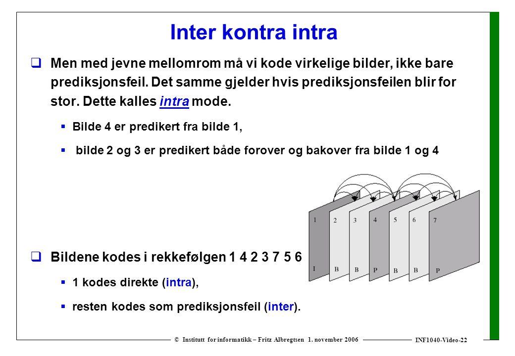 INF1040-Video-22 © Institutt for informatikk – Fritz Albregtsen 1. november 2006 Inter kontra intra  Men med jevne mellomrom må vi kode virkelige bil