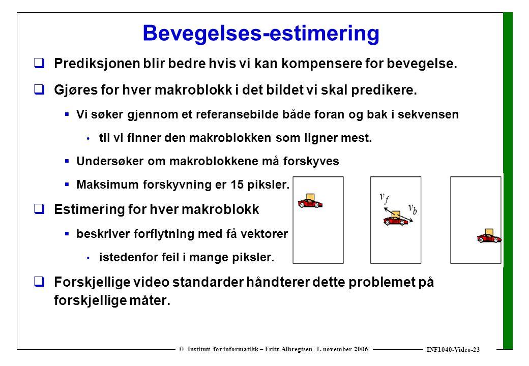 INF1040-Video-23 © Institutt for informatikk – Fritz Albregtsen 1. november 2006 Bevegelses-estimering  Prediksjonen blir bedre hvis vi kan kompenser
